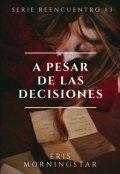 """Portada del libro """"A pesar de las decisiones (""""Serie Reencuentro"""" #3) Borrador"""""""