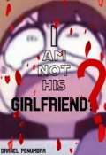 """Book cover """"I am not his girlfriend?"""""""