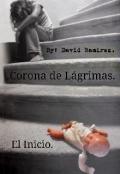 """Portada del libro """"Corona De Lágrimas - El Inicio."""""""