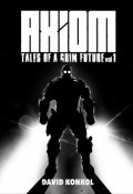 "Book cover ""Axiom: Tales of a Grim Future Volume 1"""