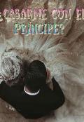 """Portada del libro """"¿casarme Con El PrÍncipe? """""""