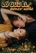"""Portada del libro """"Lo que el amor unió"""""""