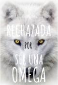 """Portada del libro """"Rechazada por ser una Omega"""""""
