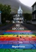 "Portada del libro ""La verdad al final del arcoíris (one shot)"""