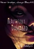 """Book cover """"Beautifully Damaged. """""""