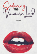 """Book cover """"Seducing the Vampire Lord. """""""