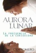 """Portada del libro """"Aurora lunar: La frecuencia de la curiosidad"""""""