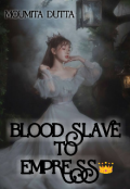 """Book cover """"Blood Slave To Empress"""""""