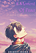 """Book cover """"A Moment Of Peace (a Levi Ackerman's Fanfic)"""""""