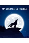 """Portada del libro """"Un Lobo En El Pueblo"""""""