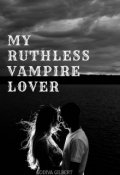 """Book cover """"My Ruthless Vampire Lover """""""