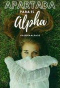 """Portada del libro """"Apartada Para El Alpha"""""""