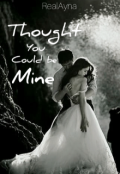 """Book cover """"Thought You Could Be Mine """""""