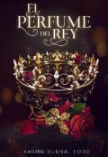 """Portada del libro """"El perfume del Rey [rey 1]"""""""