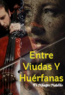 """Portada del libro """"Entre Viudas Y Huérfanas, El Milagro Maldito"""""""
