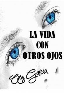 """Libro. """"""""La Vida Con Otros Ojos"""""""" Leer online"""