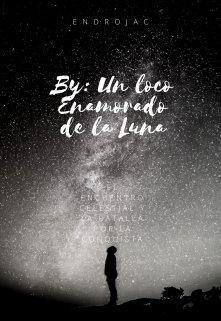 """Libro. """"By: Un Loco Enamorado de la Luna."""" Leer online"""
