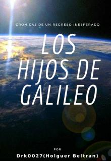 """Libro. """"Los Hijos de Galileo. Crónicas de un Regreso Inesperado"""" Leer online"""