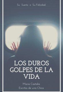 """Libro. """"Los Duros Golpes de la Vida"""" Leer online"""
