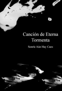 """Libro. """"Canción de Eterna Tormenta: Sonríe Aun Hay Caos."""" Leer online"""