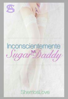 """Libro. """"Inconscientemente mi Sugar Daddy"""" Leer online"""