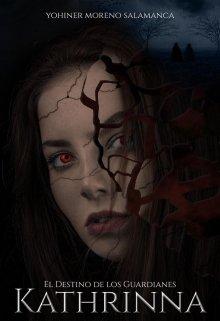 """Libro. """"El destino de los guardianes - Kathrinna"""" Leer online"""