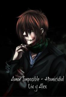"""Portada del libro """"Amor Imposible - Homicidial Liu y Alex"""""""