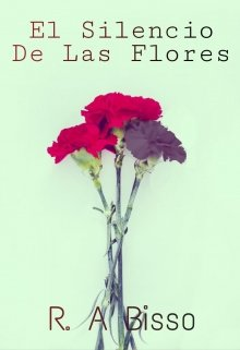 """Portada del libro """"El Silencio De Las Flores ©"""""""
