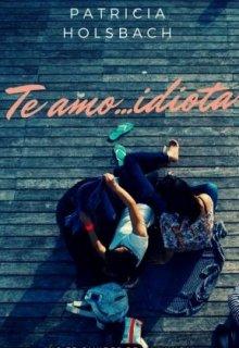 """Libro. """"Te amo idiota (tai)"""" Leer online"""