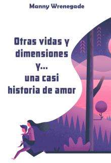 """Libro. """"Otras vidas y dimensiones y... una casi historia de amor"""" Leer online"""