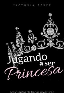 """Libro. """"Jugando a ser princesa """" Leer online"""