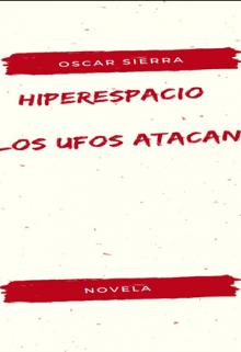 """Libro. """"Hiperespacio , Vienen Los Ufos"""" Leer online"""