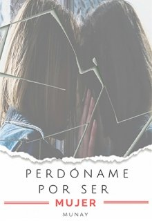 "Libro. ""Perdóname por ser mujer (1)"" Leer online"