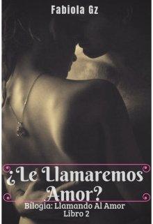 """Libro. """"¿ Le Llamaremos Amor ?  -Libro 2-"""" Leer online"""