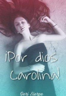 """Libro. """"¡por dios Carolina!"""" Leer online"""