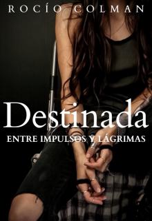 """Libro. """"Destinada [entre Impulsos y Lágrimas]"""" Leer online"""