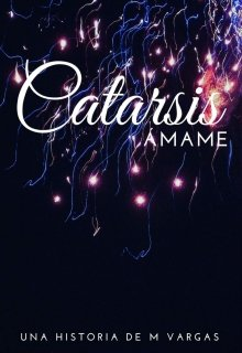 "Libro. ""Catarsis: Ámame Serie Catarsis #1"" Leer online"