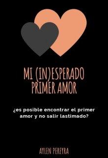 """Libro. """"Mi (in)esperado primer amor."""" Leer online"""