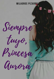 """Libro. """"Siempre tuyo, princesa Aurora"""" Leer online"""