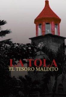 """Libro. """"La Tola; el Tesoro Maldito"""" Leer online"""