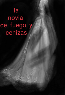 """Libro. """"La novia de fuego y cenizas"""" Leer online"""