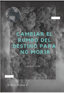 """Libro. """"Cambiar El Rumbo Del Destino Para No Morir"""" Leer online"""