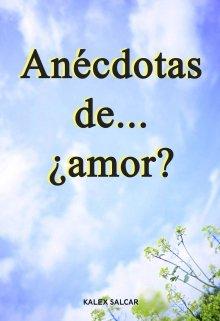 """Libro. """"Anécdotas de... ¿amor?"""" Leer online"""