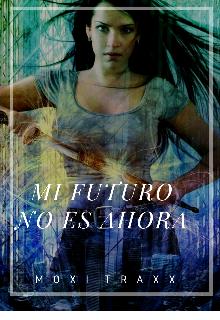 """Libro. """"Mi Futuro No es ahora """" Leer online"""