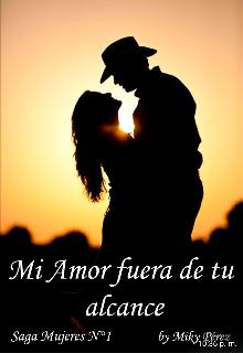 """Libro. """"Mi amor fuera de tu alcance. Saga Mujeres N°1"""" Leer online"""
