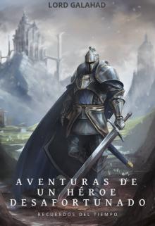 """Libro. """"Aventuras de un héroe desafortunado: Recuerdos del tiempo"""" Leer online"""