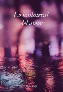"""Libro. """"Lo unilateral del amor"""" Leer online"""