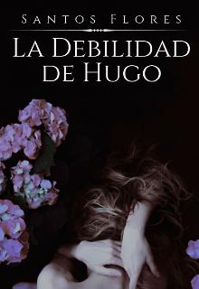 """Libro. """"La Debilidad de Hugo"""" Leer online"""