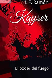"""Libro. """"Kayser - Elpoder del fuego"""" Leer online"""