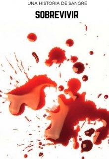 """Libro. """"Una historia de sangre: Sobrevivir """" Leer online"""